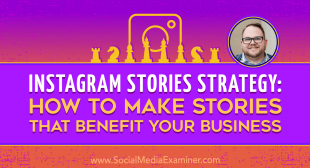 Instagram Stories Strategy: How to Make Stories That Benefit Your Business
