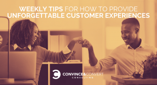 Weekly Tips for How to Provide Unforgettable Customer Experiences