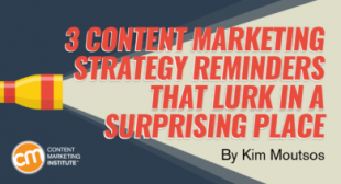 3 Content Marketing Strategy Reminders That Lurk in a Surprising Place