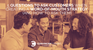 5 Questions to Ask Customers When Creating a Word-of-Mouth Strategy (and How to Ask Them)