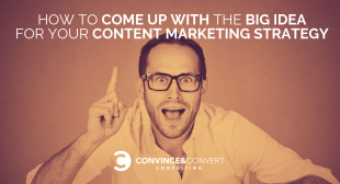 How to Come Up with the Big Idea for Your Content Marketing Strategy