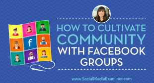 How to Cultivate Community With Facebook Groups