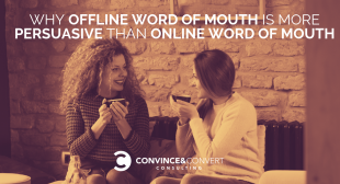 Why Offline Word of Mouth is More Persuasive than Online Word of Mouth