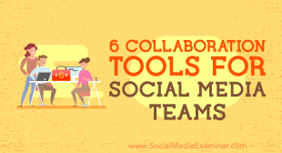 6 Collaboration Tools for Social Media Teams