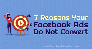 7 Reasons Your Facebook Ads Do Not Convert