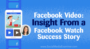 Facebook Video: Insight From a Facebook Watch Success Story