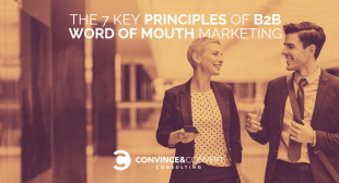 The 7 Key Principles of B2B Word of Mouth Marketing