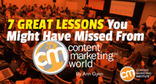 7 Great Lessons You Might Have Missed From Content Marketing World
