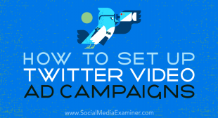 How to Set Up Twitter Video Ad Campaigns