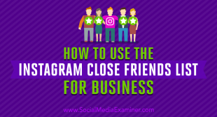 How to Use the Instagram Close Friends List for Business