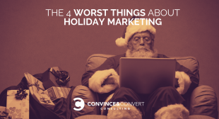 The 4 Worst Things About Holiday Marketing