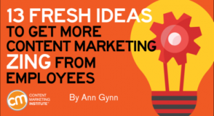 13 Fresh Ideas to Get More Content Marketing Zing From Employees