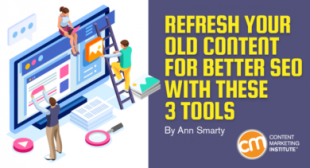 3 Tools to Optimize Your Old Content to Build More Organic Search Traffic