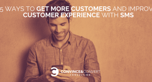 5 Ways to Get More Customers and Improve Customer Experience with SMS