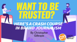 Want to be Trusted? Here's a Crash Course in Brand Journalism