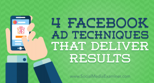 4 Facebook Ad Techniques That Deliver Results