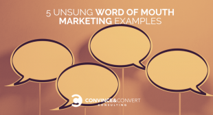 5 Unsung Word of Mouth Marketing Examples