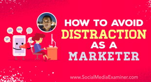 How to Avoid Distraction as a Marketer