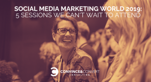 Social Media Marketing World 2019: 5 Sessions We Can't Wait to Attend