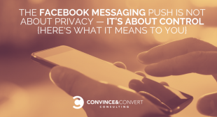 The Facebook Messaging Push Is Not About Privacy — It's About Control {Here's What it Means to You}