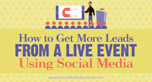 How to Get More Leads From a Live Event Using Social Media