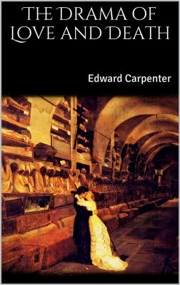 The Complementarity of Multiple Loves: The Victorian Philosopher Edward Carpenter on How Freedom Strengthens Togetherness in Long-Term Relationships