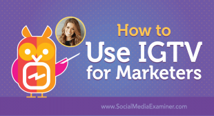 How to Use IGTV for Marketers