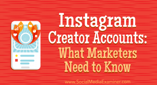 Instagram Creator Accounts: What Marketers Need to Know