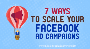 7 Ways to Scale Your Facebook Ad Campaigns