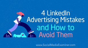 4 LinkedIn Advertising Mistakes and How to Avoid Them