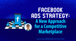 Facebook Ads Strategy: A New Approach for a Competitive Marketplace