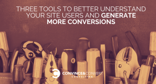 Three Tools to Better Understand Your Site Users and Increase Conversions