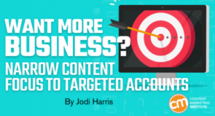 Want More Business? Narrow Content Focus to Targeted Accounts