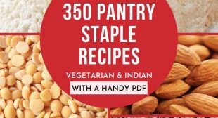 350 Indian Pantry Staple Recipes and Ingredients