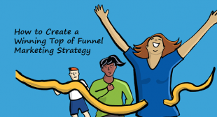 How to Create a Winning Top of Funnel Marketing Strategy