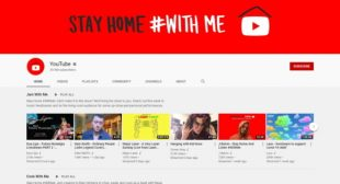YouTube to Viewers: #StayHome #WithMe During the Coronavirus Crisis