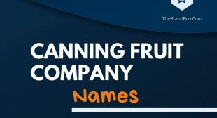 358+ Best Canning fruit Business Names & Ideas