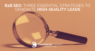 B2B SEO: Three Essential Strategies to Generate High-Quality Leads