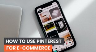 How to Use Pinterest for E-commerce