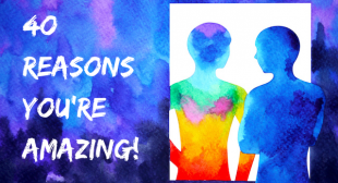 40 Reasons You're Amazing and Worth Appreciating