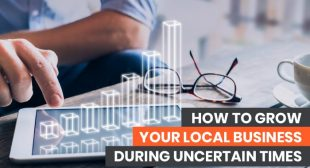 How to Grow Your Local Business During Uncertain Times