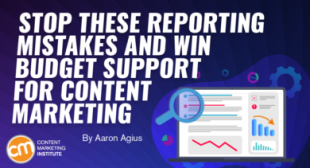 Stop These Reporting Mistakes and Win Budget Support for Content Marketing