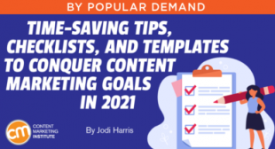 Time-Saving Tips, Checklists, and Templates to Conquer Content Marketing Goals in 2021