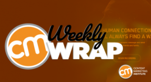 How to Get Customer-Centric Content Right (and Wrong) [The Weekly Wrap]