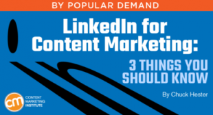 LinkedIn for Content Marketing: 3 Things You Should Know