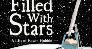 The Boy Whose Head Was Filled with Stars: The Inspiring Illustrated Story of How Edwin Hubble Revolutionized Our Understanding of the Universe