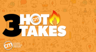 3 Hot Takes: Bad Thought Leadership, Irrelevant Content, and a New Media Network