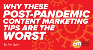Why These Post-Pandemic Content Marketing Tips Are the Worst