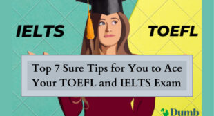 Top 7 Sure Tips for You to Ace Your TOEFL and IELTS Exam